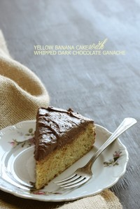 Yellow Banana Cake with Whipped Dark Chocolate Ganache