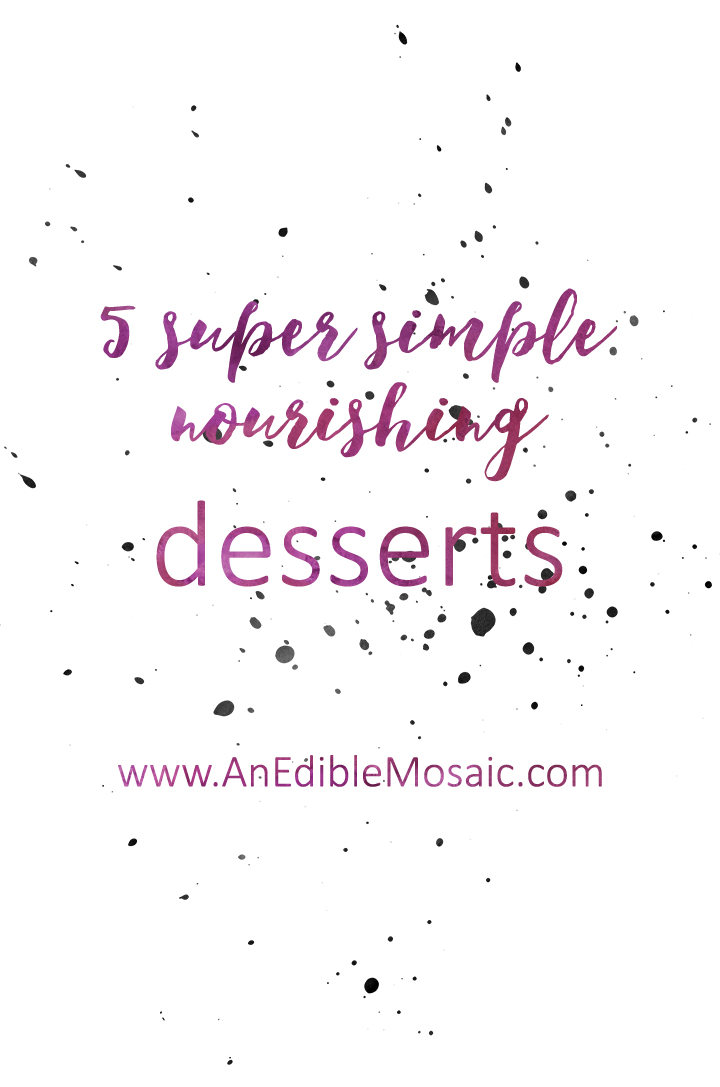5 Super Simple Nourishing Desserts