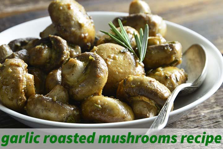 Garlic Roasted Mushrooms Recipe with Description
